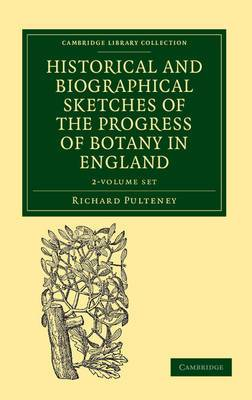 Historical and Biographical Sketches of the Progress of Botany in England 2 Volume Set: From its Origin to the Introduction of the Linnaean System