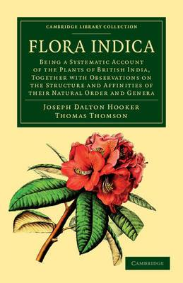 Flora Indica: Being a Systematic Account of the Plants of British India, Together with Observations on the Structure and Affinities of Their Natural Order and Genera