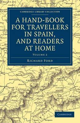 A Hand-book for Travellers in Spain, and Readers at Home: Describing the Country and Cities, the Natives and Their Manners