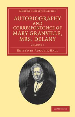 Autobiography and Correspondence of Mary Granville, Mrs Delany: With Interesting Reminiscences of King George the Third and Queen Charlotte
