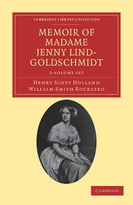 Memoir of Madame Jenny Lind-Goldschmidt 2 Volume Set: Her Early Art-life and Dramatic Career, 1820-1851