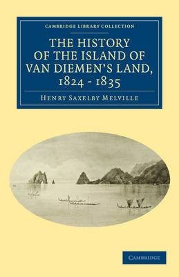 The History of the Island of Van Diemen's Land, from the Year 1824 to 1835 Inclusive