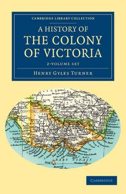 A History of the Colony of Victoria 2 Volume Set: From Its Discovery to Its Absorption into the Commonwealth of Australia