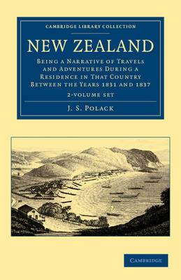New Zealand 2 Volume Set: Being a Narrative of Travels and Adventures During a Residence in That Country Between the Years 1831 and 1837