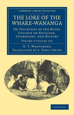 The Lore of the Whare-wananga 2 Volume Set: Or Teachings of the Maori College on Religion, Cosmogony, and History