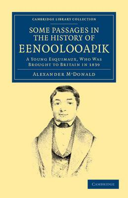 A Narrative of Some Passages in the History of Eenoolooapik: A Young Esquimaux, Who Was Brought to Britain in 1839, in the Ship Neptune of Aberdeen