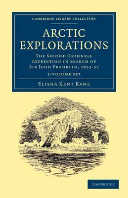 Arctic Explorations 2 Volume Paperback Set: The Second Grinnell Expedition in Search of Sir John Franklin, 1853, '54, '55