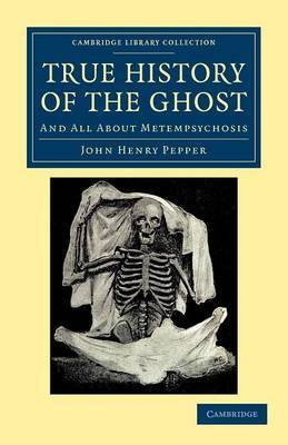 True History of the Ghost: And All About Metempsychosis