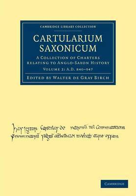 Cartularium Saxonicum: A Collection of Charters Relating to Anglo-Saxon History