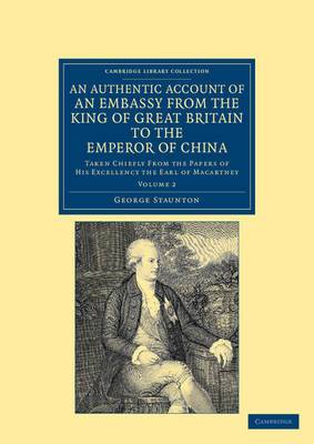 An Authentic Account of an Embassy from the King of Great Britain to the Emperor of China: Taken Chiefly from the Papers of His Excellency the Earl of Macartney