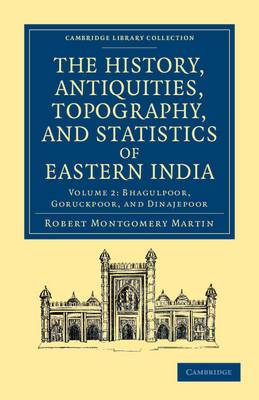 The History, Antiquities, Topography, and Statistics of Eastern India 2 Part Set: In Relation to Their Geology, Mineralogy, Botany, Agriculture, Commerce, Manufactures, Fine Arts, Population, Religion, Education, Statistics, Etc.