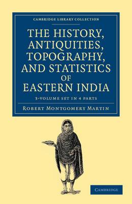 The History, Antiquities, Topography, and Statistics of Eastern India 3 Volume Set: In Relation to Their Geology, Mineralogy, Botany, Agriculture, Commerce, Manufactures, Fine Arts, Population, Religion, Education, Statistics, Etc.