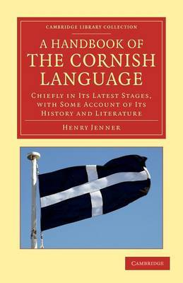 A Handbook of the Cornish Language: Chiefly in Its Latest Stages, with Some Account of Its History and Literature