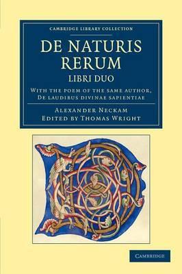De Naturis Rerum, Libri Duo: with the Poem of the Same Author, De Laudibus Divinae Sapientiae