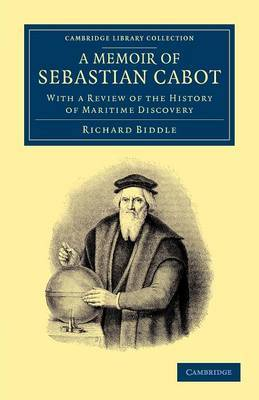 A Memoir of Sebastian Cabot: With a Review of the History of Maritime Discovery