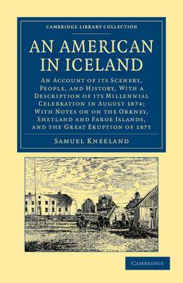 An American in Iceland: An Account of Its Scenery, People, and History, with a Description of Its Millennial Celebration in August 1874; with Notes on the Orkney, Shetland and Faroe Islands, and the Eruption of 1875