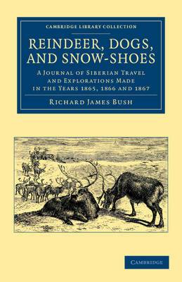 Reindeer, Dogs, and Snow-Shoes: A Journal of Siberian Travel and Explorations Made in the Years 1865, 1866 and 1867
