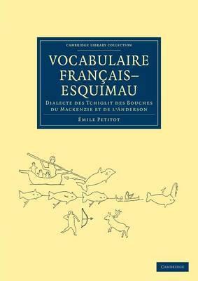 Vocabulaire Francais-Esquimau: Dialecte Des Tchiglit Des Bouches Du Mackenzie Et De L'Anderson