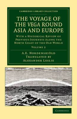The Voyage of the Vega Round Asia and Europe: With a Historical Review of Previous Journeys Along the North Coast of the Old World