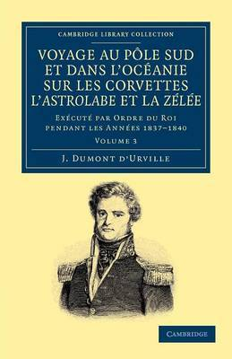 Voyage Au Pole Sud Et Dans L'Oceanie Sur Les Corvettes L'Astrolabe Et La Zelee: Execute Par Ordre Du Roi Pendant Les Annees 1837-1838-1839-1840