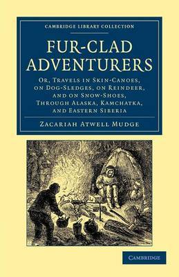 Fur-Clad Adventurers: Or, Travels in Skin-Canoes, on Dog-Sledges, on Reindeer, and on Snow-Shoes, through Alaska, Kamchatka, and Eastern Siberia