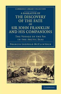 A Narrative of the Discovery of the Fate of Sir John Franklin and His Companions: The Voyage of the Fox in the Arctic Seas