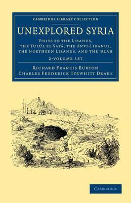 Unexplored Syria 2 Volume Set: Visits to the Libanus, the Tulul El Safa, the Anti-Libanus, the Northern Libanus, and the 'Alah