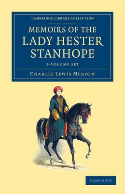 Memoirs of the Lady Hester Stanhope 3 Volume Set: As Related by Herself in Conversations with Her Physician