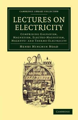 Lectures on Electricity: Comprising Galvanism, Magnetism, Electro-Magnetism, Magneto- and Thermo-Electricity
