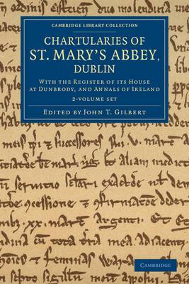 Chartularies of St. Mary's Abbey, Dublin 2 Volume Set: With the Register of Its House at Dunbrody, and Annals of Ireland