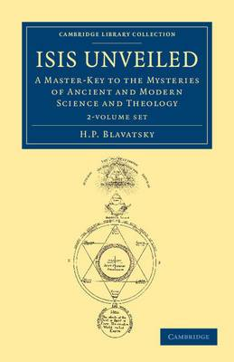 Isis Unveiled 2 Volume Set: A Master-Key to the Mysteries of Ancient and Modern Science and Theology