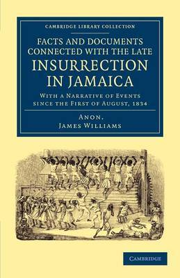 Facts and Documents Connected with the Late Insurrection in Jamaica: With a Narrative of Events Since the First of August, 1834