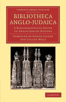 Bibliotheca Anglo-Judaica: A Bibliographical Guide to Anglo-Jewish History