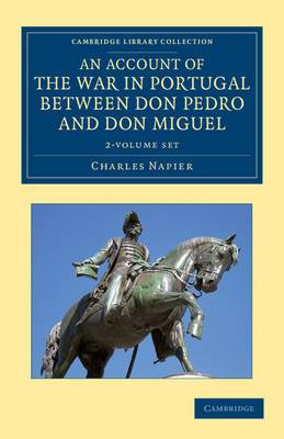An Account of the War in Portugal Between Don Pedro and Don Miguel 2 Volume Set