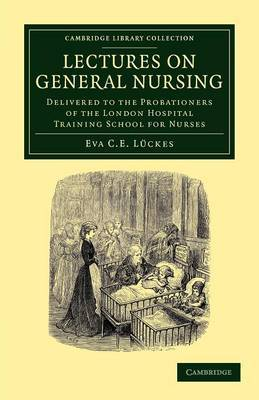 Lectures on General Nursing: Delivered to the Probationers of the London Hospital Training School for Nurses