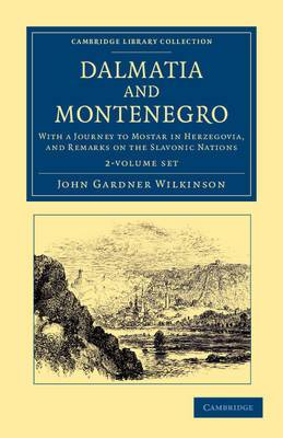 Dalmatia and Montenegro 2 Volume Set: with a Journey to Mostar in Herzegovia, and Remarks on the Slavonic Nations