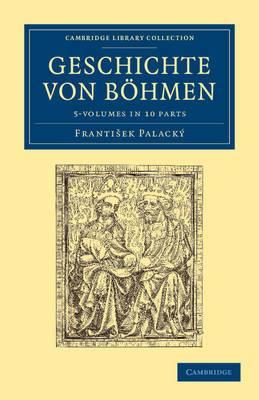 Geschichte Von Bohmen 5 Volume Set in 10 Paperback Parts: Grosstentheils Nach Urkunden Und Handschriften