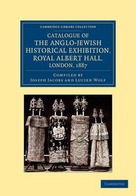 Catalogue of the Anglo-Jewish Historical Exhibition, Royal Albert Hall, London, 1887