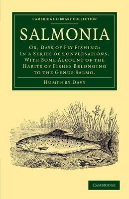 Salmonia: Or, Days of Fly Fishing: in a Series of Conversations. with Some Account of the Habits of Fishes Belonging to the Genus Salmo