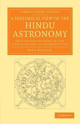 A Historical View of the Hindu Astronomy: from the Earliest Dawn of That Science in India to the Present Time