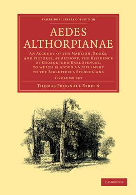 Aedes Althorpianae 2 Volume Set: an Account of the Mansion, Books, and Pictures, at Althorp, the Residence of George John Earl Spencer, K.G., to Which is Added a Supplement to the Bibliotheca Spenceriana