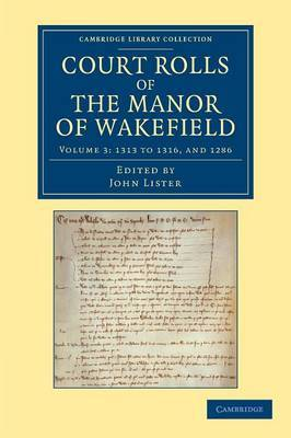 Court Rolls of the Manor of Wakefield: Volume 3, 1313 to 1316, and 1286
