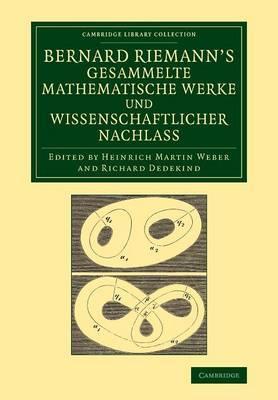 Bernard Riemann's Gesammelte Mathematische Werke und Wissenschaftlicher Nachlass