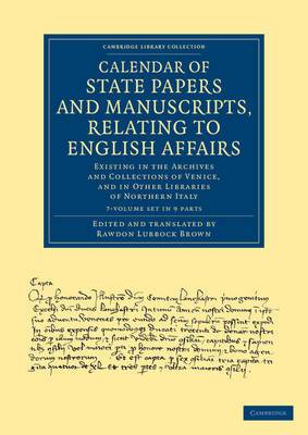 Calendar of State Papers and Manuscripts, Relating to English Affairs 7 Volume Set: Existing in the Archives and Collections of Venice, and in Other Libraries of Northern Italy