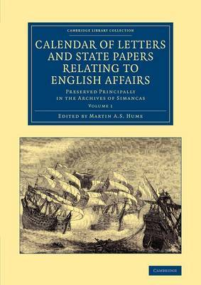Calendar of Letters and State Papers Relating to English Affairs: Volume 1: Preserved Principally in the Archives of Simancas