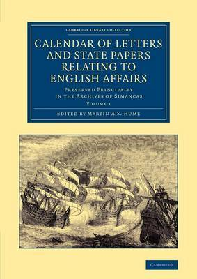 Calendar of Letters and State Papers Relating to English Affairs: Volume 3: Preserved Principally in the Archives of Simancas
