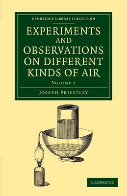 Experiments and Observations on Different Kinds of Air: The Second Edition