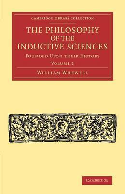 The Philosophy of the Inductive Sciences: Volume 2: Founded upon their History