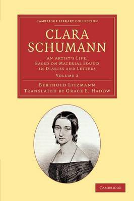 Clara Schumann: Volume 2: An Artist's Life, Based on Material Found in Diaries and Letters