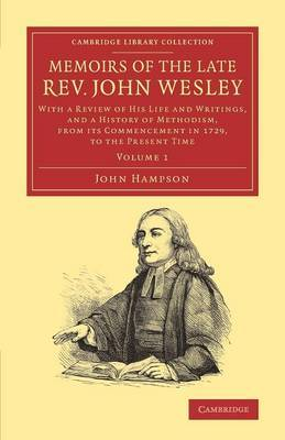 Memoirs of the Late Rev. John Wesley, A.M.: Volume 1: with a Review of His Life and Writings, and a History of Methodism, from its Commencement in 1729, to the Present Time